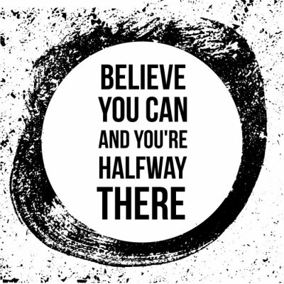 Canvas print Believe you can and you are halfway there. Motivational quotes.
