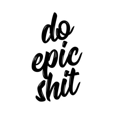 Canvas print Do epic shit - Trendy calligraphy. Vector illustration on white background. Sassy  message. It can be used for t-shirt, phone case, poster, mug etc.
