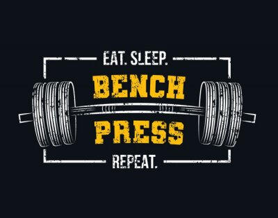 Canvas print Eat sleep bench press repeat motivational gym quote with barbell and grunge effect. Powerlifting and Bodybuilding inspirational design. Sport motivation vector illustration