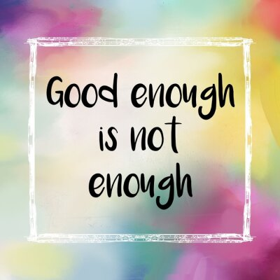 Canvas print Good enough is not enough motivational message on colorful background