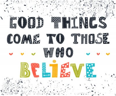 Canvas print Good things come to those who believe. Cute postcard. Inspiratio