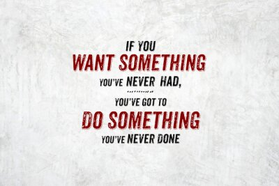 Canvas print Inspiration quote : If you want something you've never had,you'v