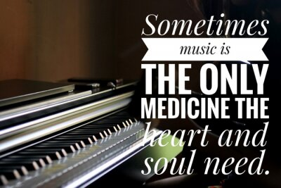 Canvas print Inspirational words - Sometimes music is the only medicine the heart and soul need. With keyboard background in natural lighting.