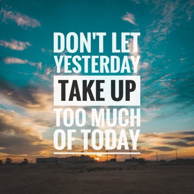 Canvas print Motivational and inspirational quote - Don't let yesterday take up too much of today.