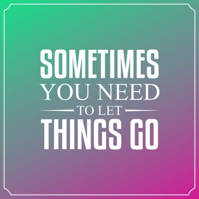Canvas print Sometimes you need to let things go. Quotes Typography