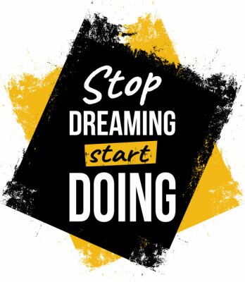 Canvas print Stop dreaming, start doing. Motivational quotes.