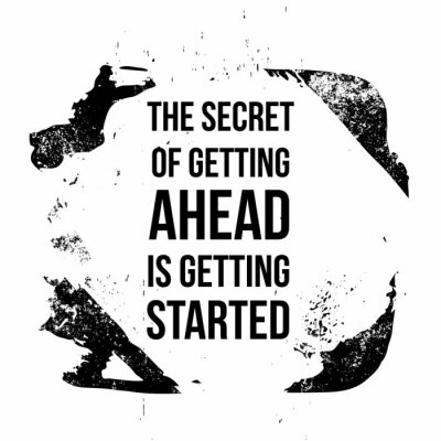 Canvas print The secret of getting ahead is getting started. Motivational quotes