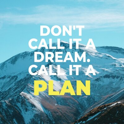 """Canvas print Inspirational motivational quote """"Don't call it a dream. Call it a plan."""" with mountain view background."""