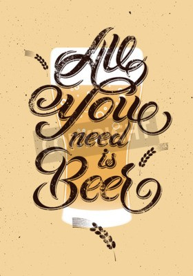 Wall mural All you need is Beer. Vintage calligraphic grunge beer design. Vector illustration.