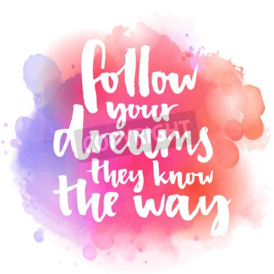 Wall mural Follow your dreams, they know the way. Inspirational quote about life and love.  Modern calligraphy text, handwritten with brush on pink and orange watercolor splash background with bokehs.