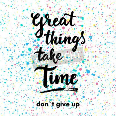 Wall mural Great things take time. Don`t give up. Hand drawn inspiration quote.