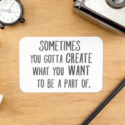 """Wall mural Inspiration quote : """" Sometime you gotta create what you want to"""