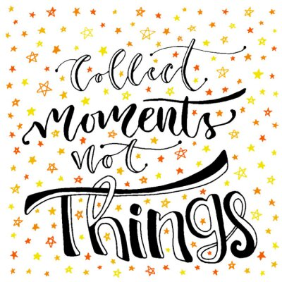 Wall mural Inspirational and motivational handwritten lettering. Vector hand lettering. Collect moments not things