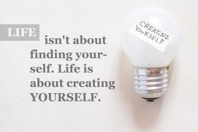 Wall mural Life isn't about finding yourself. Life is about creating yourse
