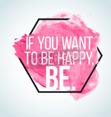 Wall mural Modern inspirational quote on watercolor background - if you want to be happy, be
