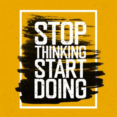 "Wall mural Motivational poster with lettering ""Stop thinking Start doing""."