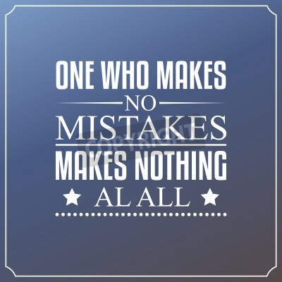 Wall mural One who makes no mistakes, makes nothing at all. Quotes Typography Design