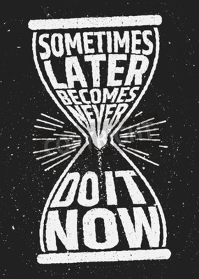 Wall mural Sometimes later becomes never motivational inspiring quote on grunge background. Vector typographic concept.
