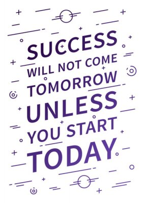 Wall mural Success will not come tomorrow unless you start today. Inspirational quote. Positive affirmation for print, poster. Vector typography concept linear design illustration.