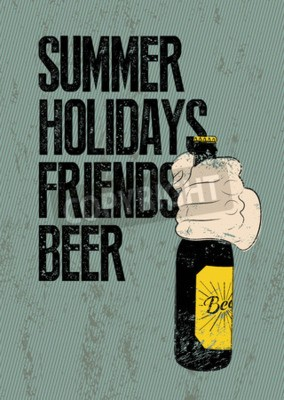 Wall mural Summer, Holidays, Friends, Beer. Typographic retro grunge beer poster. Hand holds a beer bottle. Vector illustration.