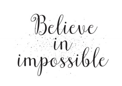 Poster Believe in impossible inscription. Greeting card with calligraphy. Hand drawn design. Black and white.