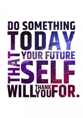 Poster Do something today that your future self will thank you for. Motivational inspiring quote on colorful bright cosmic background.. Vector typographic concept.