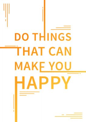 Poster Do things that can make you happy. Inspirational saying. Motivational quote. Positive affirmation. Vector typography concept design illustration.