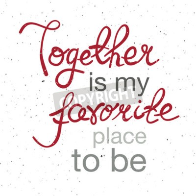 """Poster Hand drawn typography poster. Romantic quote """"Together is my favorite place to be"""" on textured background for postcard, print or save the date card. Inspirational typography."""