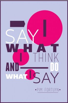 Poster I say what  i think and do what i say Pim Fortuyn