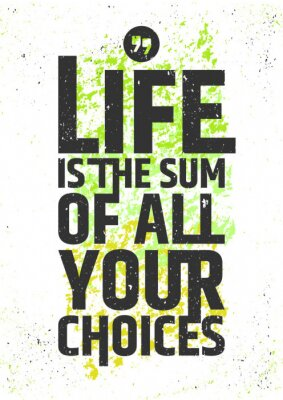 Poster Life is the sum of all your choices inspirational quote on colorful grungy background. Live meaningfully typographic concept. Vector illustration.