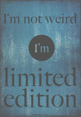 Poster motivational poster quote I'm not weird, I'm limited edition