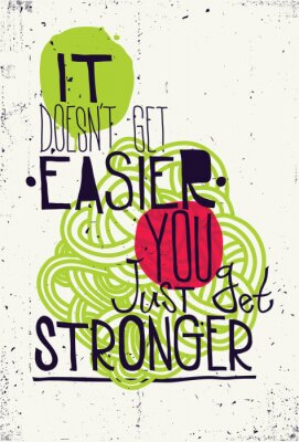 Poster Poster. It doesn't get easier you just get stronger