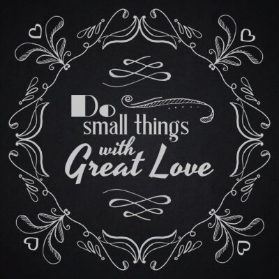Poster Quote typographical background. Do small things with great love.