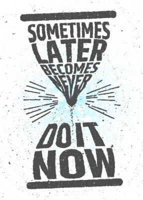 Poster Sometimes later becomes never, do it now creative motivational inspiring quote on white background. Value of time typographic concept. Vector poster for decoration or print.
