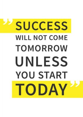 Poster Success will not come tomorrow unless you start today. Inspirational (motivational) quote on white background. Positive affirmation for print, poster. Vector typography graphic design illustration.