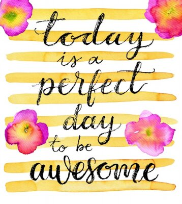Poster Today is a perfect day to be awesome. Inspirational quote. Hand drawn lettering on a creative watercolor background