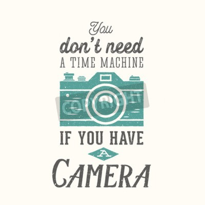 Poster Vintage Camera Photography Vector Quote, Label, Card or a  Template with Retro Typography and Texture on Separate Layer