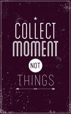 Poster Vintage motivational poster. Collect moment not things