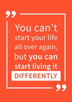 Poster You can't start your life all over again, but you can start living it differently. Motivation quote. Positive affirmation. Creative vector typography concept design illustration.