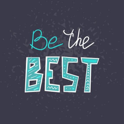 Sticker Be the Best hand drawn lettering . Creative handwritten vector saying isolated on dark background. Sticker typography design. Motivational quote style