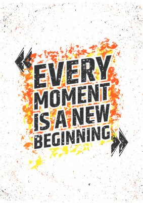 Sticker Every moment is a new beginning inspirational quote on grunge colorful background. Vector poster for print or decorations.