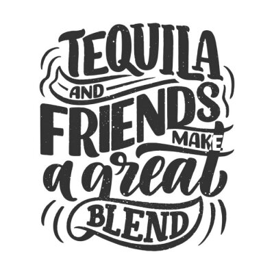 Sticker Lettering poster with quote about tequila in vintage style. Calligraphic banner and t shirt print. Hand Drawn placard for pub or bar menu design. Vector