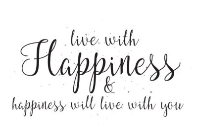 Sticker Live with happiness and hapiness will live with you inscription. Greeting card with calligraphy. Hand drawn design. Black and white.