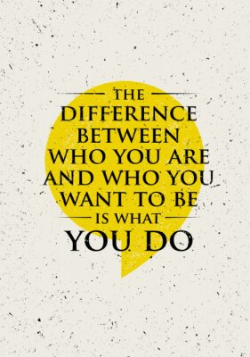 Sticker The Difference Between Who You Are And Who You Want To Be Is What You Do. Inspiring Creative Motivation Quote.