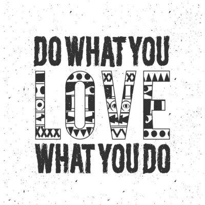Sticker Vintage monochrome black typography poster on white background. Inspirational and motivational illustration with quote design, vintage texture. Do what you love.