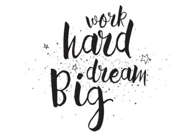 Sticker Work hard, dream big inscription. Greeting card with calligraphy. Hand drawn design. Black and white.
